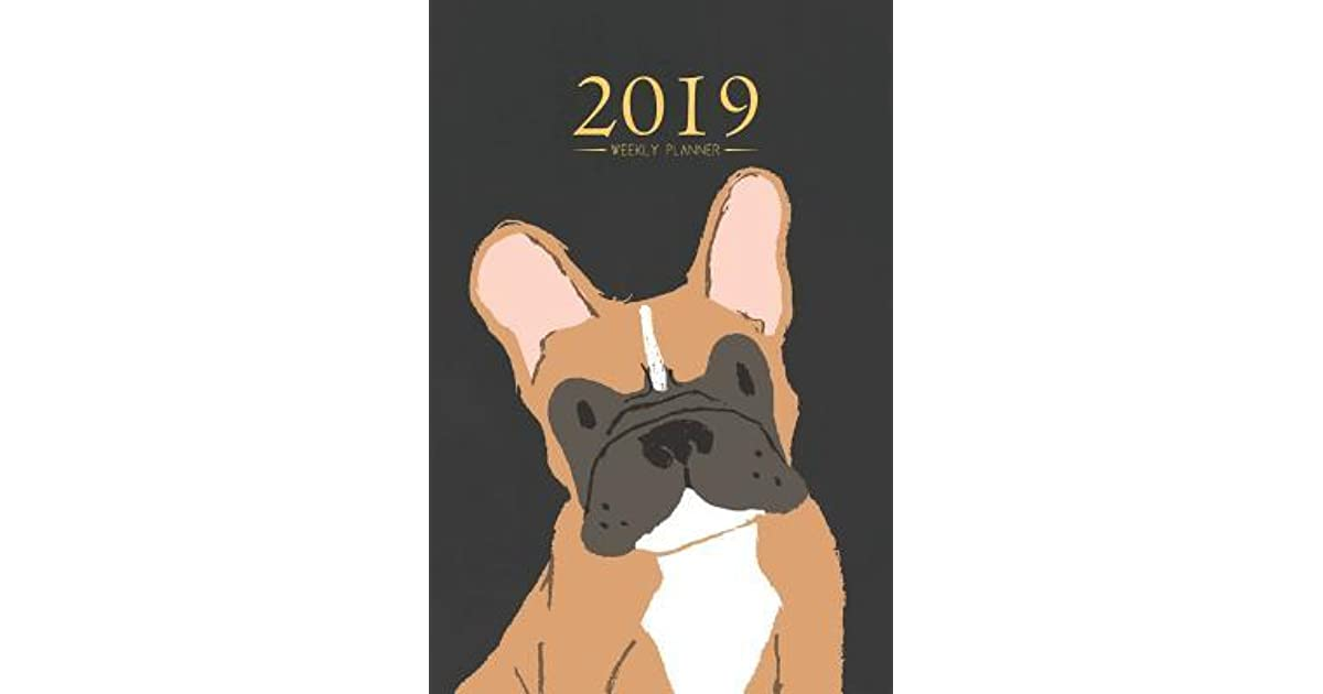 2019 Weekly Planner: French Bulldog 12 Month Frenchie ...