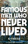 Famous Men Who Never Lived by K. Chess