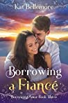 Borrowing a Fiancé by Kat Bellemore
