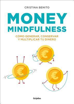 Money Mindfulness: Cómo Generar, Conservar y Multiplicar tu Dinero