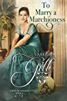 To Marry a Marchioness by Tamara Gill