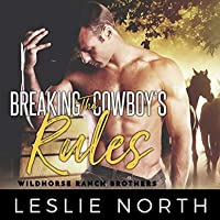 Breaking the Cowboy's Rules (Wildhorse Ranch Brothers #1)