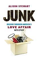 Junk: Digging Through America's Love Affair with Stuff