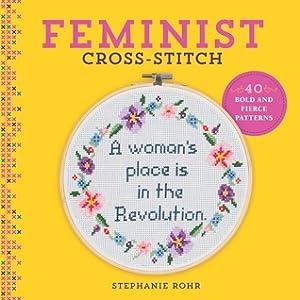 Feminist Cross-Stitch: 40 Bold  Fierce Patterns