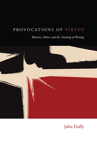 Provocations of Virtue: Rhetoric, Ethics, and the Teaching of Writing