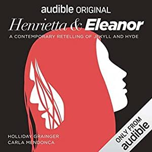 Henrietta & Eleanor: A Retelling of Jekyll and Hyde