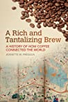 A Rich and Tantalizing Brew: A History of How Coffee Connected the World