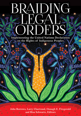 Braiding Legal Orders: Implementing the United Nations Declaration on the Rights of Indigenous Peoples