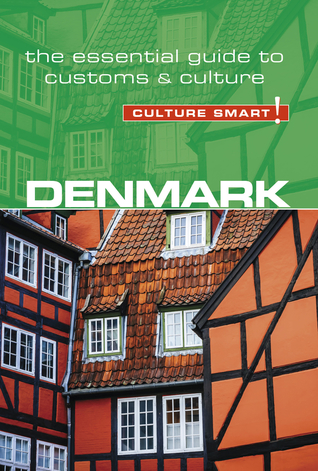 Denmark - Culture Smart!: The Essential Guide to Customs  Culture