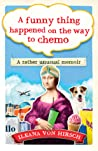 A Funny Thing Happened on the Way to Chemo: A Rather Unusual Memoir