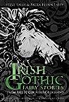 Irish Gothic Fairy Stories: From the 32 Counties of Ireland