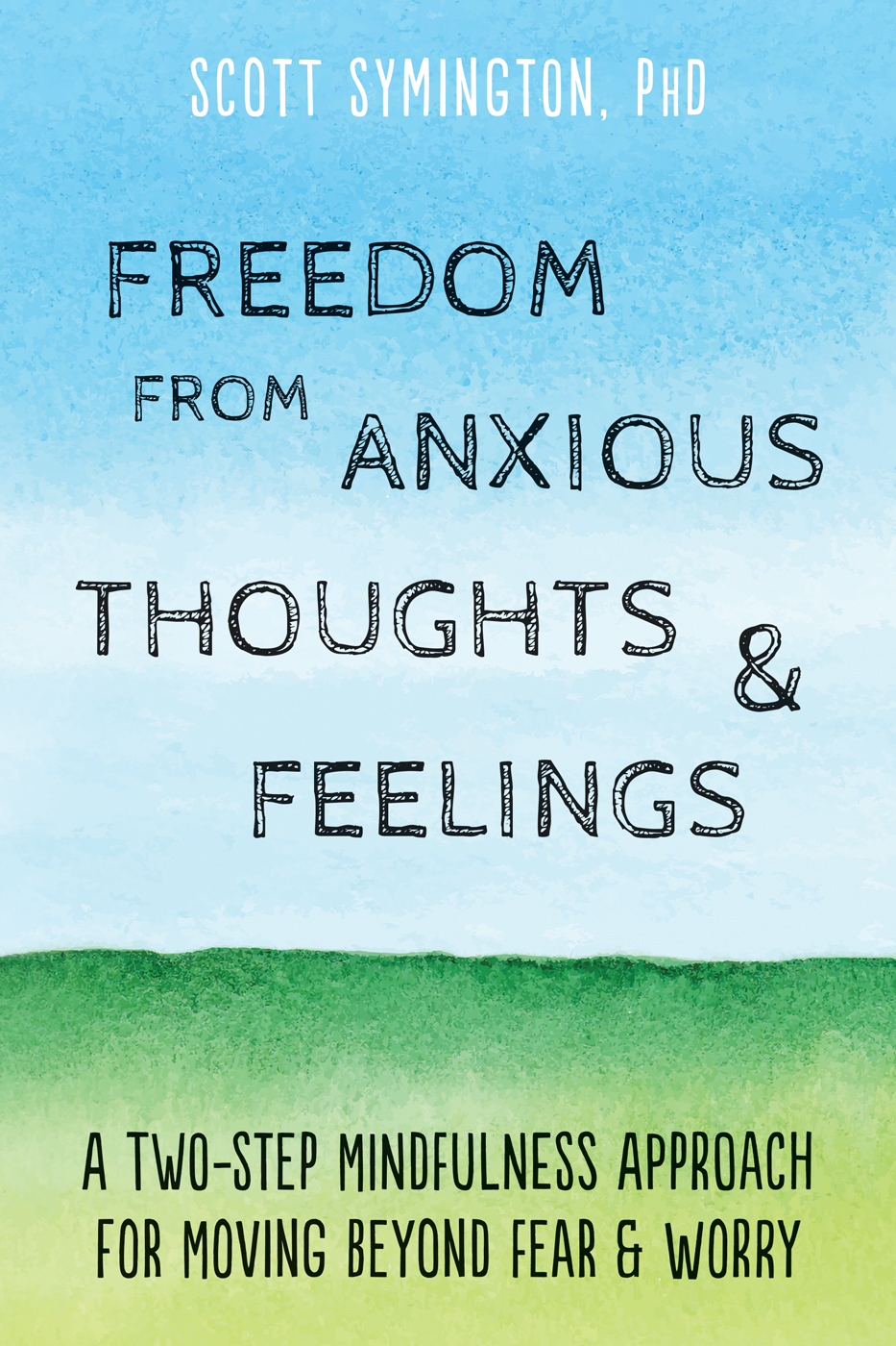Freedom from Anxious Thoughts and Feelings - A Two-Step Mindfulness Approach for Moving Beyond Fear and Worry