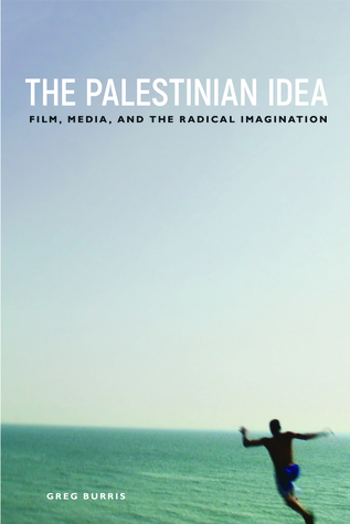 The Palestinian Idea: Film, Media, and the Radical Imagination