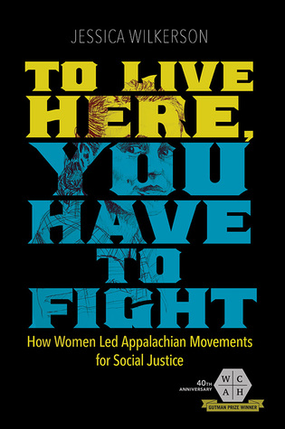 To Live Here, You Have to Fight: How Women Led Appalachian Movements for Social Justice