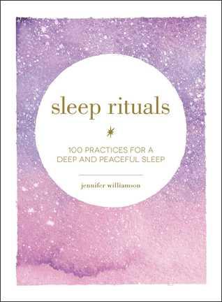 Sleep Rituals: 100 Practices for a Deep and Peaceful Sleep