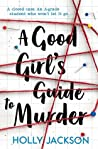 A Good Girl's Guide to Murder (A Good Girl's Guide to Murder, #1) by Holly  Jackson