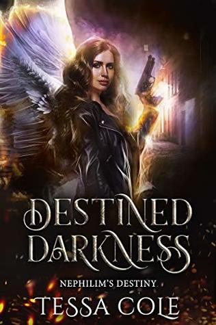 Destined Darkness (Nephilim's Destiny Book 1) by Tessa Cole
