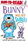 Bunny Will Not Smile!: Ready-to-Read Level 1
