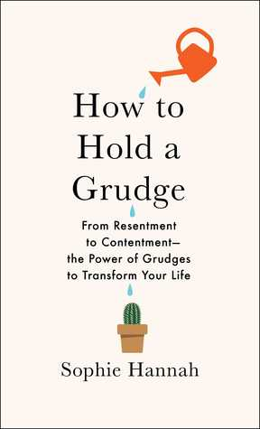 How to Hold a Grudge: From Resentment to Contentment—The Power of Grudges to Transform Your Life