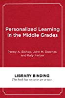 Personalized Learning in the Middle Grades: A Guide for Classroom Teachers and School Leaders