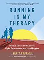 Running Is My Therapy: Relieve Stress and Anxiety, Fight Depression, and Live Happier