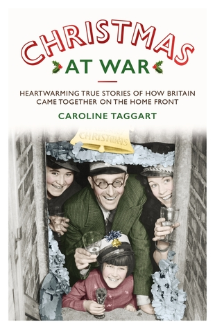 Christmas at War: True Stories of How Britain Came Together on the Home Front