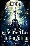 Das Schwert der Totengöttin by Katharina V. Haderer