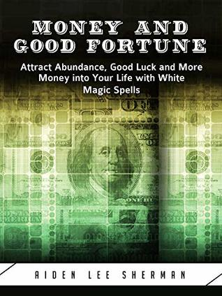 Money and Good Fortune: Attract Abundance, Good Luck and