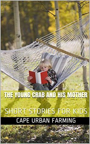 The Young Crab and His Mother: SHORT STORIES FOR KIDS