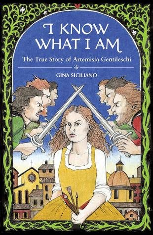 I Know What I Am: The Life and Times of Artemisia