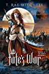 Fate's War: One Girl's Journey Through A Series Of Unfortunate Battles (Fate's Journey Book 3)