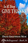 In All Things, Give Thanks (Bellingwood Book 24)