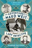The Adventures of Maud West, Lady Detective by Susannah Stapleton