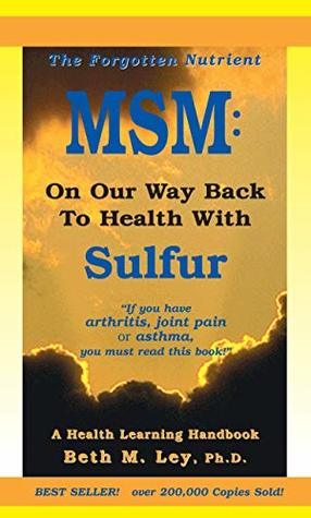 MSM: On Our Way Back To Health with Sulfur: The Forgotten Nutrient