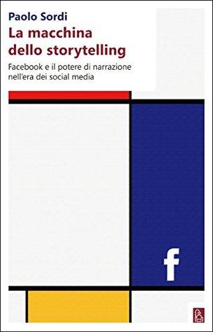 La macchina dello storytelling: Facebook e il potere di narrazione dell'era dei social media
