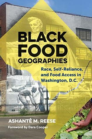 Black Food Geographies: Race, Self-Reliance, and Food Access in Washington, D.C.