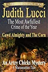 The Most Awfullest Crime of the Year: Gawd Almighty and the Corn: A Massanutten Tale (Artsy Chicks Mysteries #2)