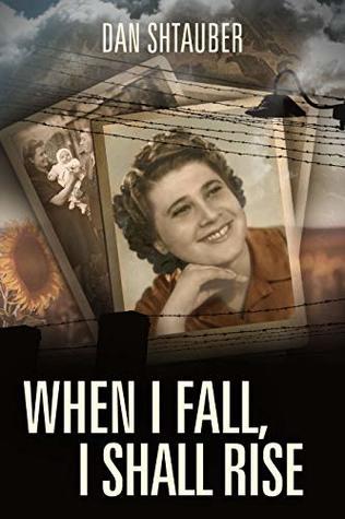 When I Fall, I Shall Rise: A Holocaust Survivor Memoir