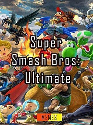 Super Smash Bros Ultimate Memes And Funny Book By Kinder Tam