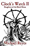 Daughters of the Black Moon (Clock's Watch, #2)