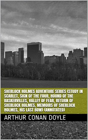 Sherlock Holmes Adventure Series (Study in Scarlet, Sign of the Four, Hound of the Baskervilles, Valley of Fear, Return of Sherlock Holmes, Memoirs of Sherlock Holmes, His Last Bow) (Annotated)