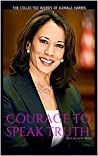 COURAGE TO SPEAK TRUTH: THE COLLECTED WORDS OF KAMALA HARRIS