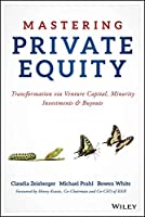 Mastering Private Equity: Transformation via Venture Capital, Minority Investments and Buyouts