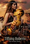 Rising from the Depths by Tiffany Roberts