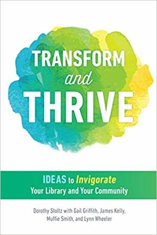 Transform and Thrive: Ideas to Invigorate Your Library and Your Community