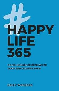 Happy Life 365: De no-nonsense denkwijze voor een leuker leven.
