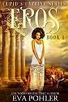 Eros: Cupid's Captive Series, Book One