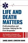 Life and Death Matters: Professionalism and Decision-Making for the First Responder: How Paramedics Act Decisively in the Chaos of Prehospital Emergency Medicine