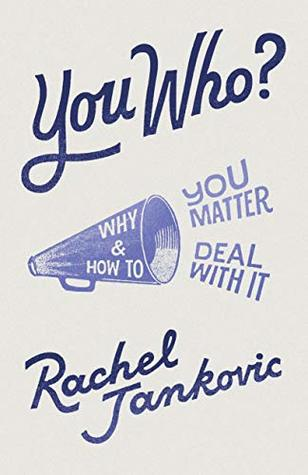 You Who? Why You Matter and How to Deal with It by Rachel Jankovic