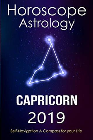 Horoscope & Astrology 2019 : Capricorn: The Complete Guide